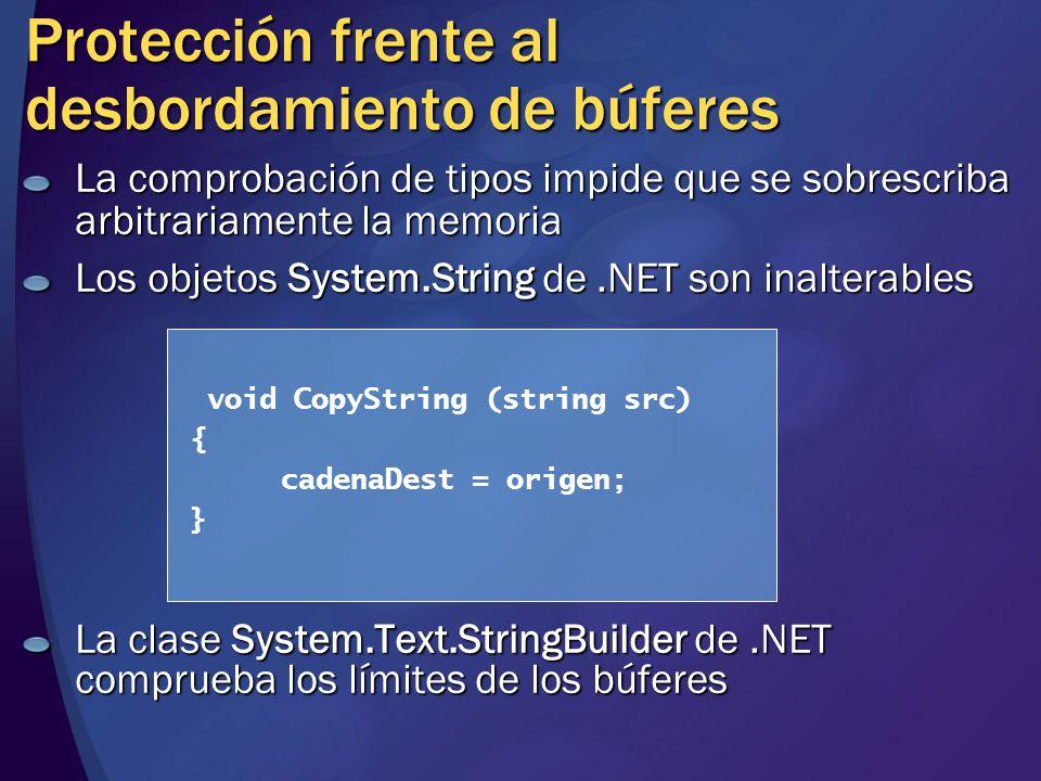 Protección frente al desbordamiento de búferes La comprobación de tipos impide que se sobrescriba arbitrariamente la memoria Los objetos System.String