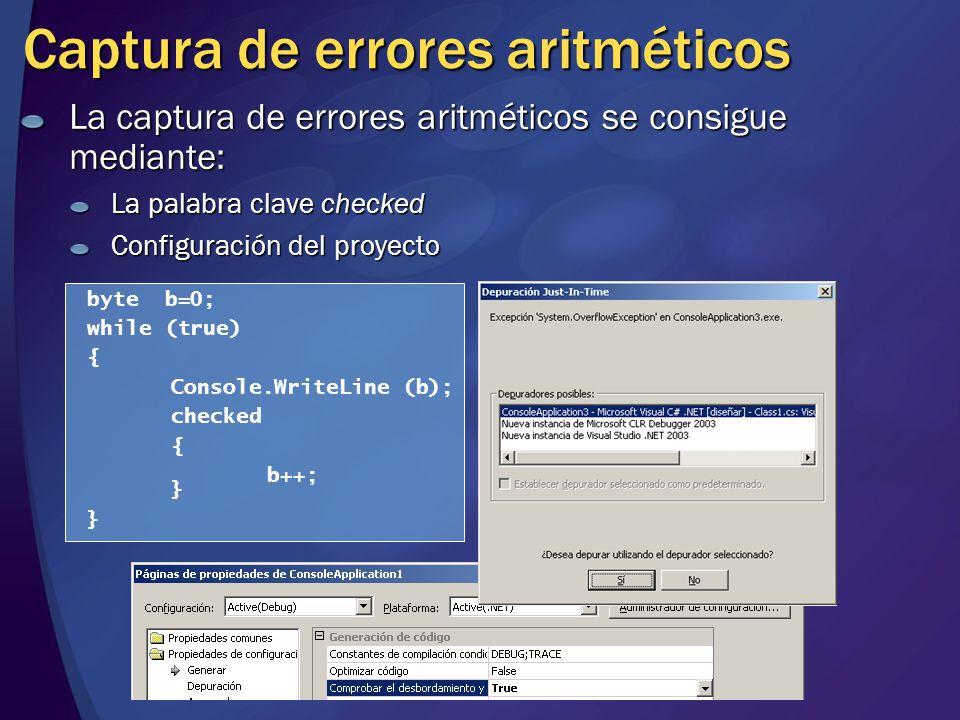 Captura de errores aritméticos La captura de errores aritméticos se consigue mediante: La palabra clave checked Configuración del proyecto byte b=0; w