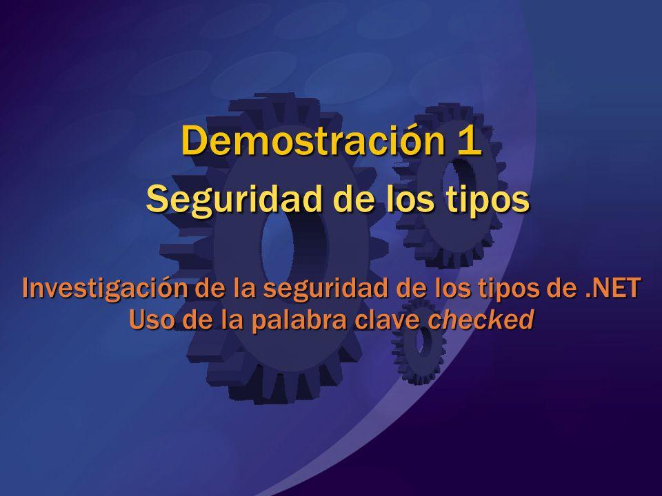 Demostración 1 Seguridad de los tipos Investigación de la seguridad de los tipos de.NET Uso de la palabra clave checked