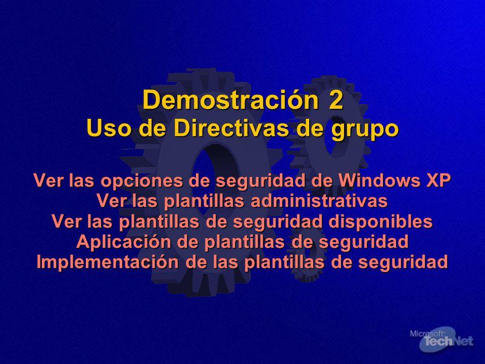 Demostración 2 Uso de Directivas de grupo Ver las opciones de seguridad de Windows XP Ver las plantillas administrativas Ver las plantillas de segurid