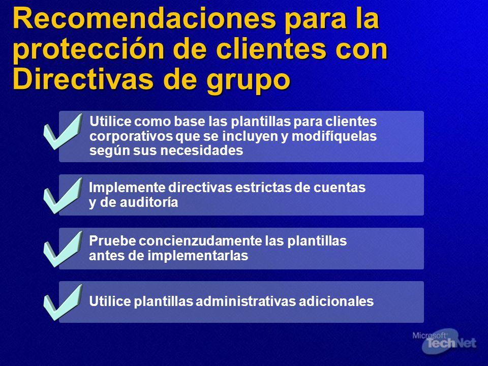 Recomendaciones para la protección de clientes con Directivas de grupo Utilice como base las plantillas para clientes corporativos que se incluyen y m