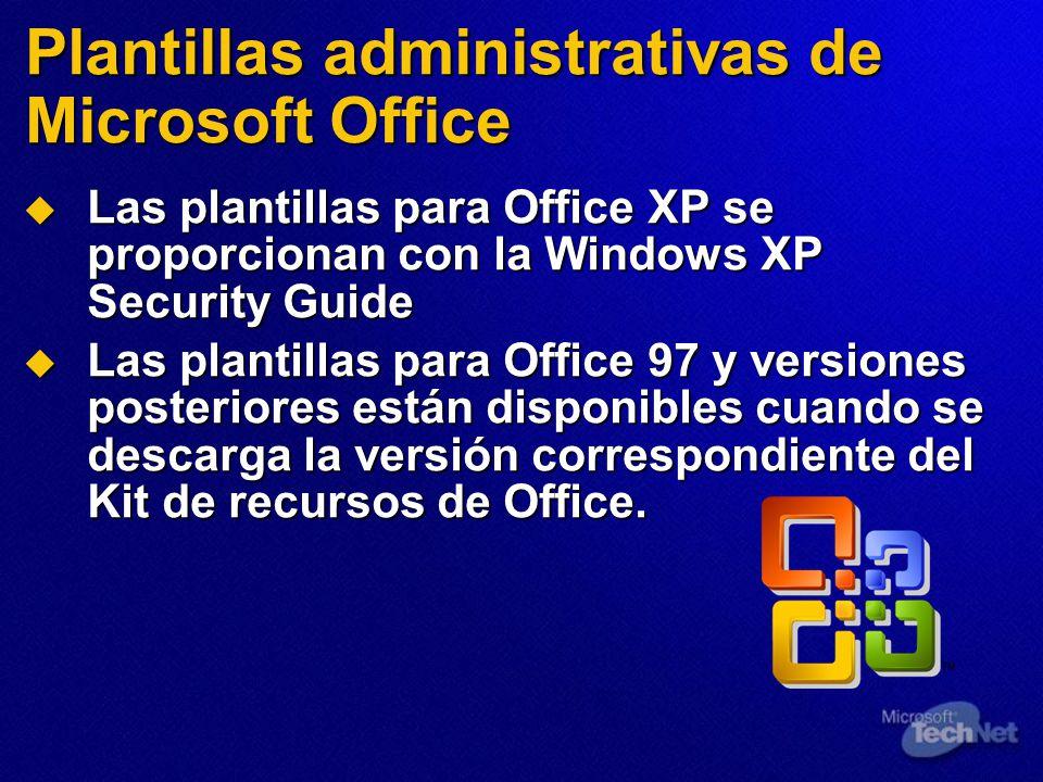 Plantillas administrativas de Microsoft Office Las plantillas para Office XP se proporcionan con la Windows XP Security Guide Las plantillas para Offi