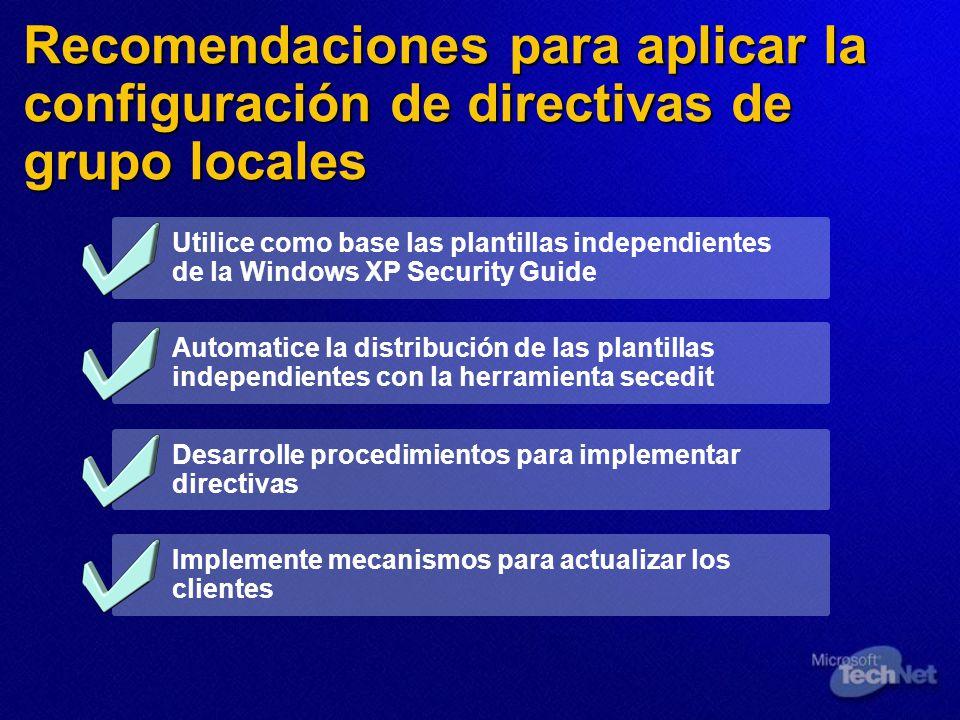 Recomendaciones para aplicar la configuración de directivas de grupo locales Utilice como base las plantillas independientes de la Windows XP Security