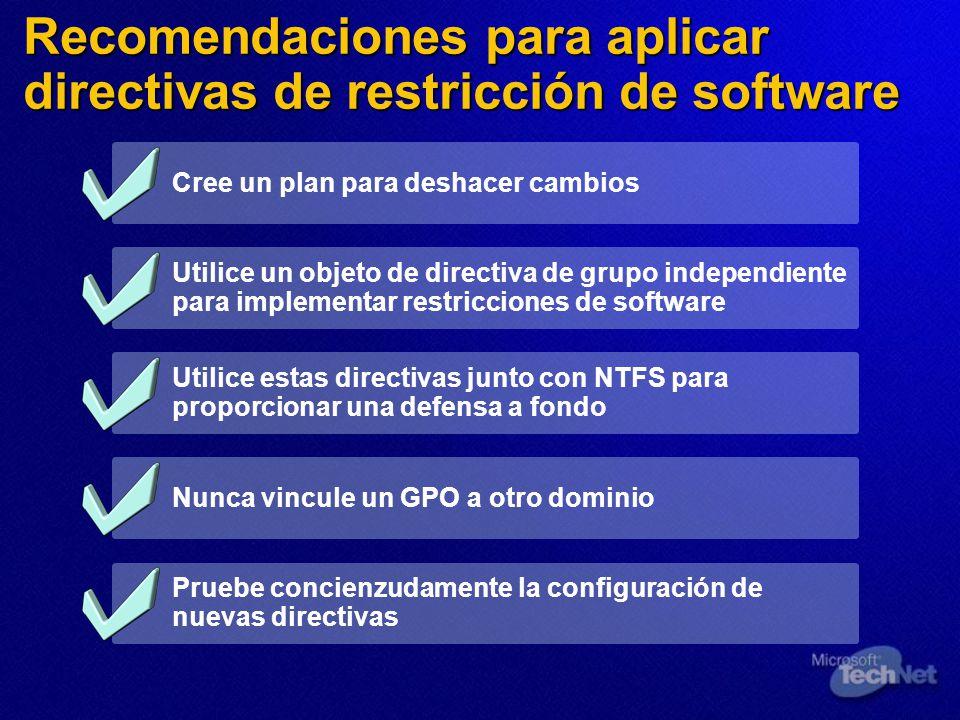 Cree un plan para deshacer cambios Utilice un objeto de directiva de grupo independiente para implementar restricciones de software Utilice estas dire