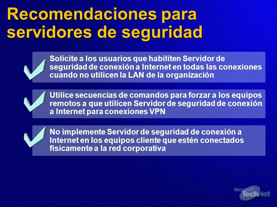 Recomendaciones para servidores de seguridad Solicite a los usuarios que habiliten Servidor de seguridad de conexión a Internet en todas las conexione