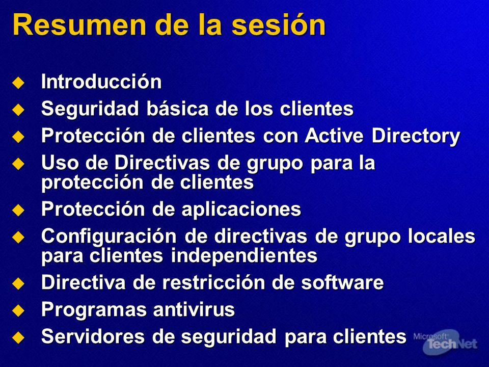 Resumen de la sesión Introducción Introducción Seguridad básica de los clientes Seguridad básica de los clientes Protección de clientes con Active Dir