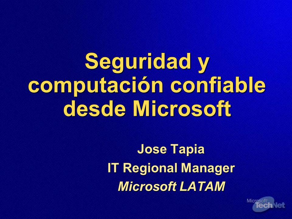 Seguridad y computación confiable desde Microsoft Jose Tapia IT Regional Manager Microsoft LATAM
