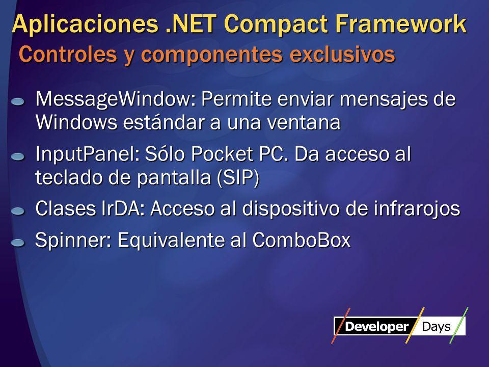 Aplicaciones.NET Compact Framework Controles y componentes exclusivos MessageWindow: Permite enviar mensajes de Windows estándar a una ventana InputPanel: Sólo Pocket PC.