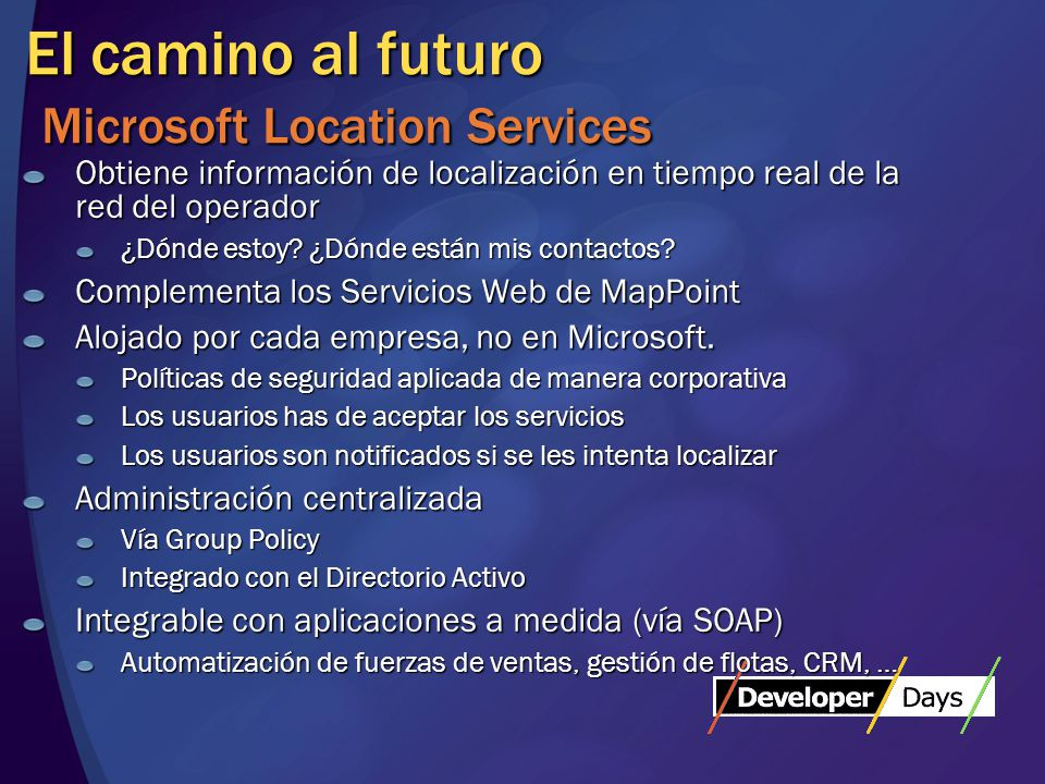 El camino al futuro Microsoft Location Services Obtiene información de localización en tiempo real de la red del operador ¿Dónde estoy.