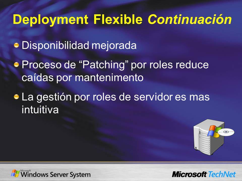 Deployment Flexible Continuación Disponibilidad mejorada Proceso de Patching por roles reduce caídas por mantenimento La gestión por roles de servidor es mas intuitiva
