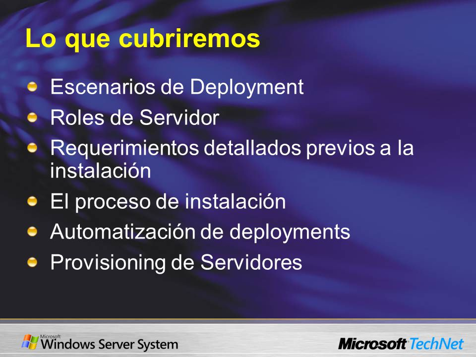 Lo que cubriremos Escenarios de Deployment Roles de Servidor Requerimientos detallados previos a la instalación El proceso de instalación Automatización de deployments Provisioning de Servidores