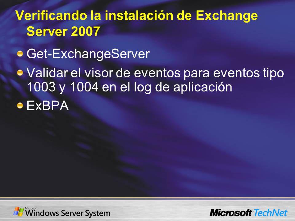 Verificando la instalación de Exchange Server 2007 Get-ExchangeServer Validar el visor de eventos para eventos tipo 1003 y 1004 en el log de aplicación ExBPA