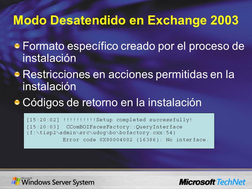Modo Desatendido en Exchange 2003 Formato específico creado por el proceso de instalación Restricciones en acciones permitidas en la instalación Códigos de retorno en la instalación