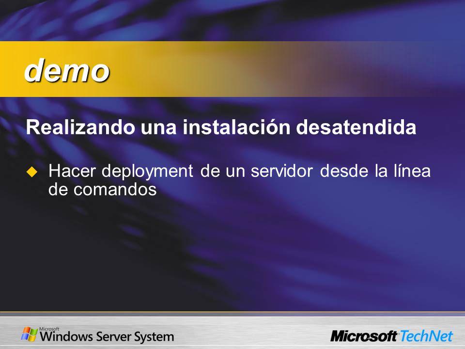 Realizando una instalación desatendida Hacer deployment de un servidor desde la línea de comandos demo demo
