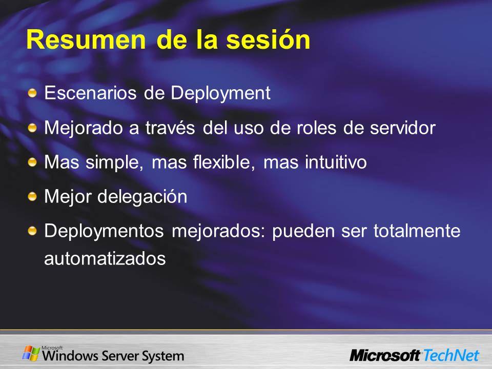 Resumen de la sesión Escenarios de Deployment Mejorado a través del uso de roles de servidor Mas simple, mas flexible, mas intuitivo Mejor delegación Deploymentos mejorados: pueden ser totalmente automatizados
