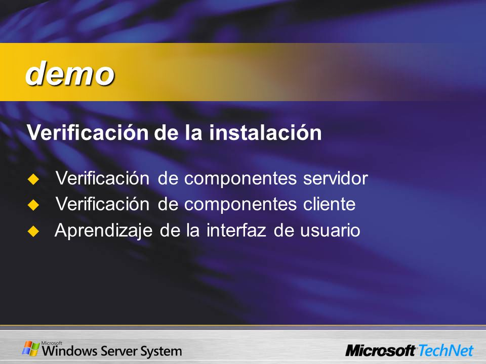 Verificación de la instalación Verificación de componentes servidor Verificación de componentes cliente Aprendizaje de la interfaz de usuario demo demo