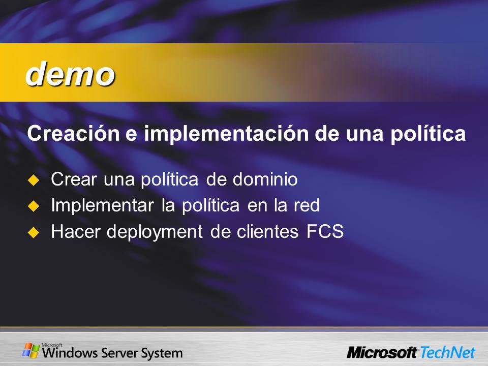 Creación e implementación de una política Crear una política de dominio Implementar la política en la red Hacer deployment de clientes FCS demo demo