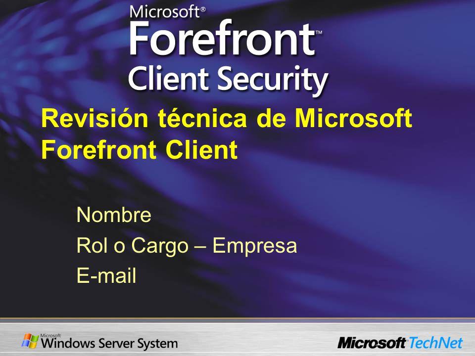 Revisión técnica de Microsoft Forefront Client Nombre Rol o Cargo – Empresa E-mail