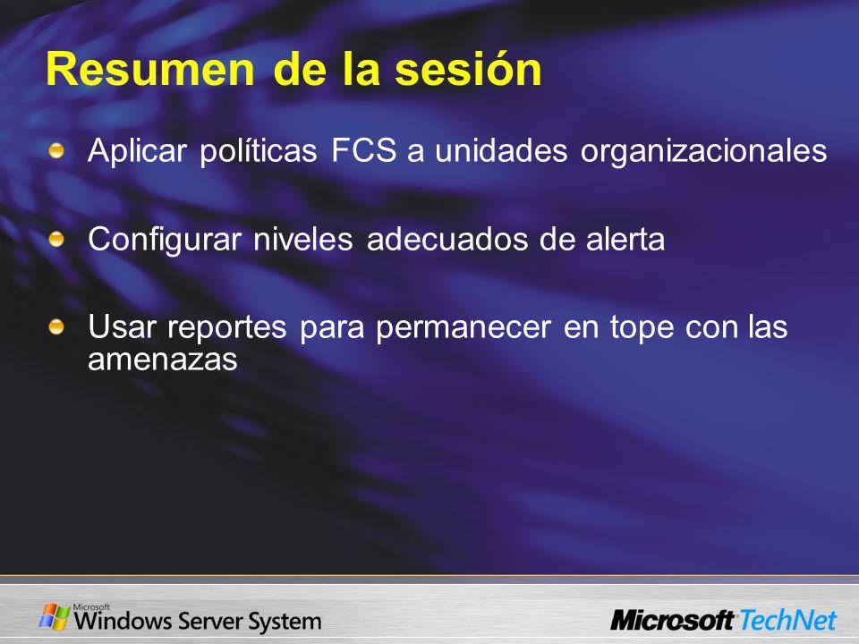 Resumen de la sesión Aplicar políticas FCS a unidades organizacionales Configurar niveles adecuados de alerta Usar reportes para permanecer en tope con las amenazas