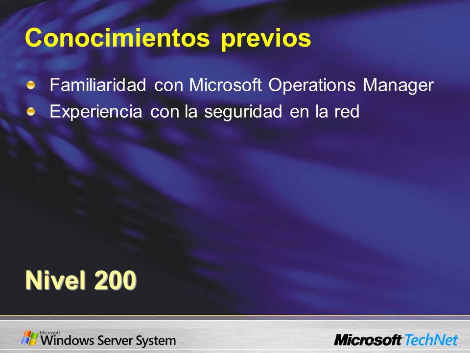 Conocimientos previos Familiaridad con Microsoft Operations Manager Experiencia con la seguridad en la red Nivel 200