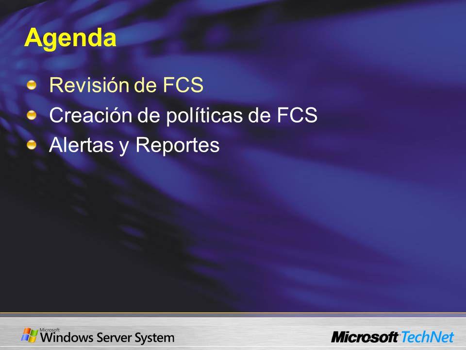 Agenda Revisión de FCS Creación de políticas de FCS Alertas y Reportes