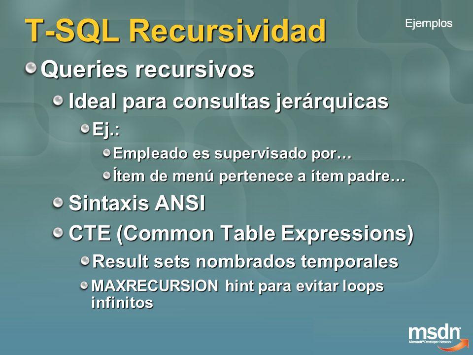 T-SQL Recursividad WITH ( ) AS ( ) Cuando referencia a si misma Forma recursiva /* Inicializa */ /* Inicializa */ UNION ALL /* Acumula */ /* Acumula */ Finaliza cuando el 2 do SELECT retorna un resultado vacío Ejemplos