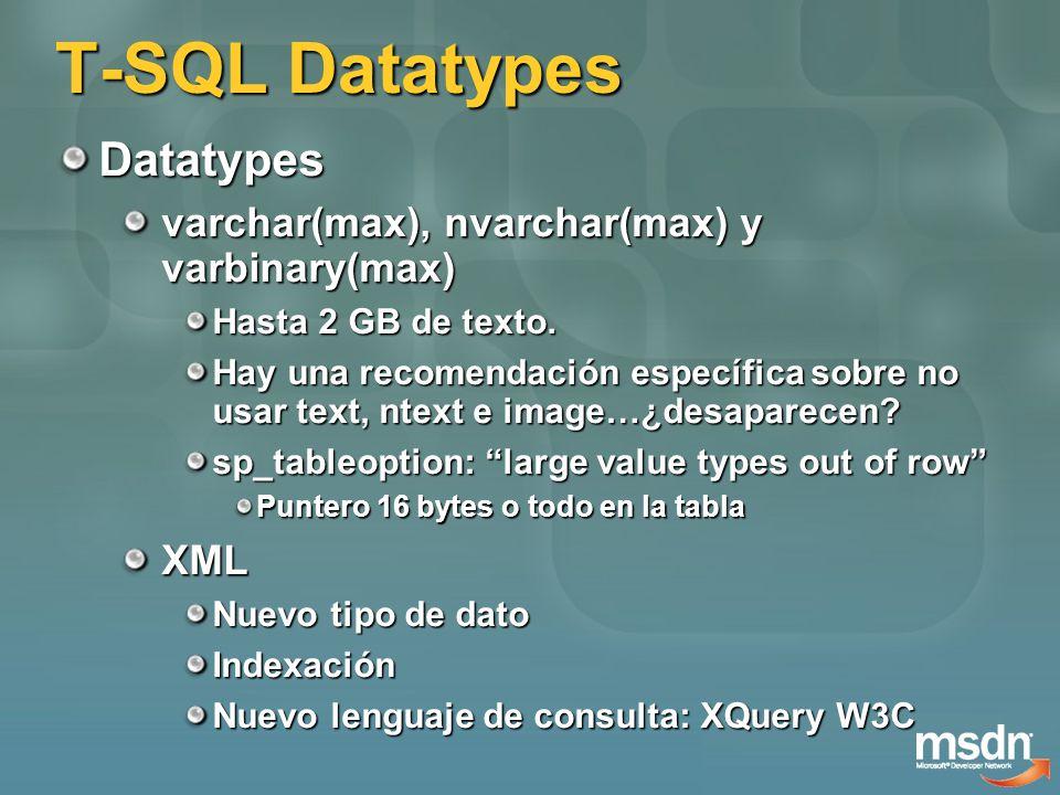 T-SQL Datatypes Datatypes varchar(max), nvarchar(max) y varbinary(max) Hasta 2 GB de texto. Hay una recomendación específica sobre no usar text, ntext