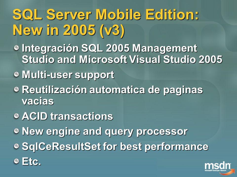 SQL Server Mobile Edition: New in 2005 (v3) Integración SQL 2005 Management Studio and Microsoft Visual Studio 2005 Multi-user support Reutilización a