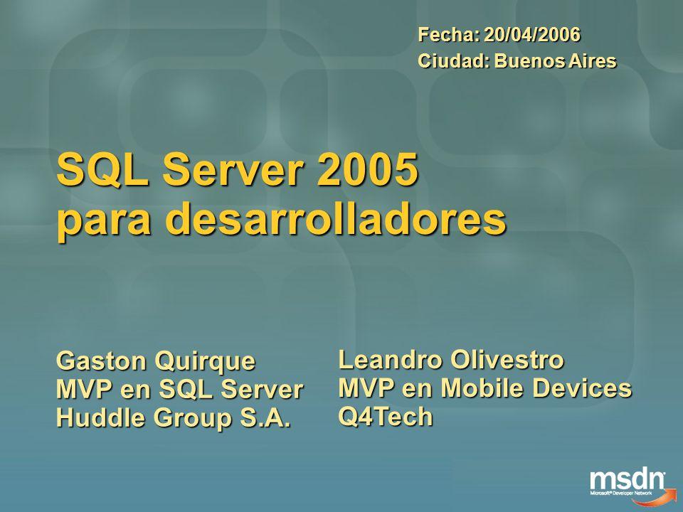 SQL Server 2005 para desarrolladores Gaston Quirque MVP en SQL Server Huddle Group S.A. Fecha: 20/04/2006 Ciudad: Buenos Aires Leandro Olivestro MVP e