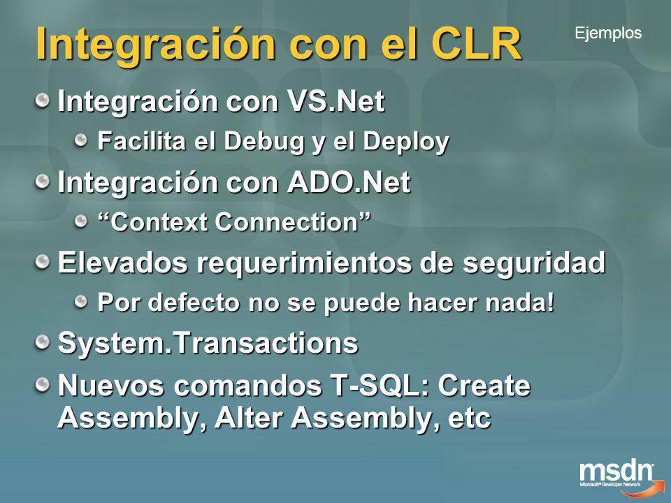 Integración con el CLR Integración con VS.Net Facilita el Debug y el Deploy Integración con ADO.Net Context Connection Elevados requerimientos de seguridad Por defecto no se puede hacer nada.
