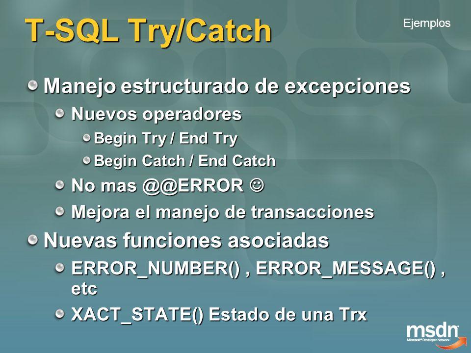 T-SQL Try/Catch Manejo estructurado de excepciones Nuevos operadores Begin Try / End Try Begin Catch / End Catch No mas @@ERROR No mas @@ERROR Mejora el manejo de transacciones Nuevas funciones asociadas ERROR_NUMBER(), ERROR_MESSAGE(), etc XACT_STATE() Estado de una Trx Ejemplos