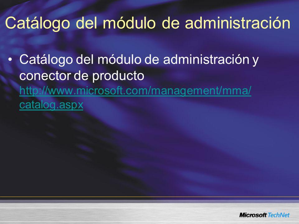 Catálogo del módulo de administración Catálogo del módulo de administración y conector de producto http://www.microsoft.com/management/mma/ catalog.aspx http://www.microsoft.com/management/mma/ catalog.aspx