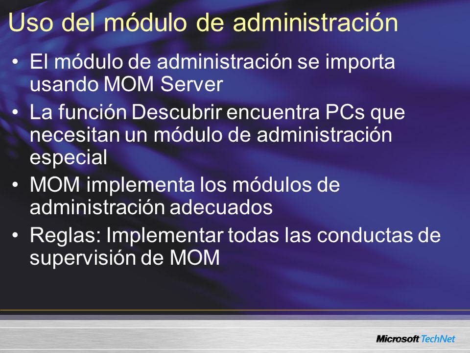 Uso del módulo de administración El módulo de administración se importa usando MOM Server La función Descubrir encuentra PCs que necesitan un módulo de administración especial MOM implementa los módulos de administración adecuados Reglas: Implementar todas las conductas de supervisión de MOM
