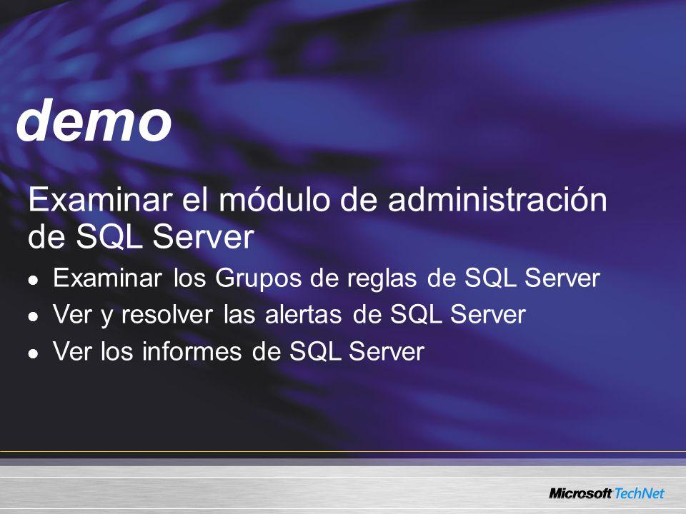 Demo Examinar el módulo de administración de SQL Server Examinar los Grupos de reglas de SQL Server Ver y resolver las alertas de SQL Server Ver los informes de SQL Server demo