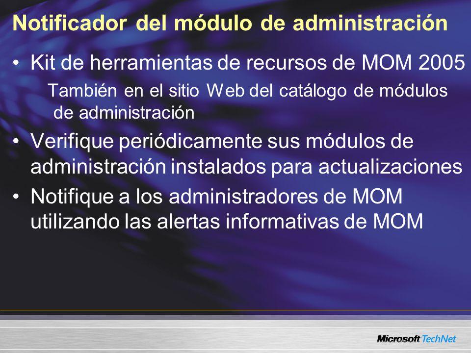 Notificador del módulo de administración Kit de herramientas de recursos de MOM 2005 También en el sitio Web del catálogo de módulos de administración Verifique periódicamente sus módulos de administración instalados para actualizaciones Notifique a los administradores de MOM utilizando las alertas informativas de MOM