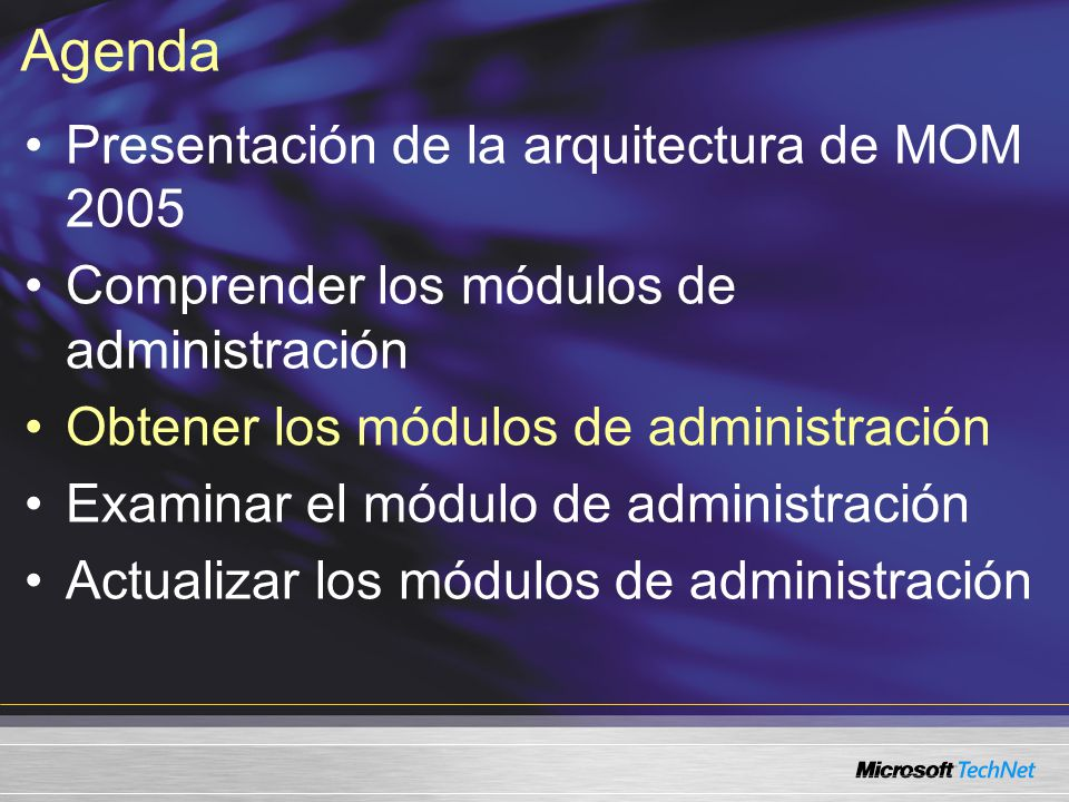 Agenda Presentación de la arquitectura de MOM 2005 Comprender los módulos de administración Obtener los módulos de administración Examinar los módulos de administración Actualizar los módulos de administración