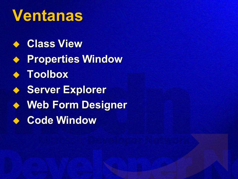 Ventanas Class View Class View Properties Window Properties Window Toolbox Toolbox Server Explorer Server Explorer Web Form Designer Web Form Designer Code Window Code Window