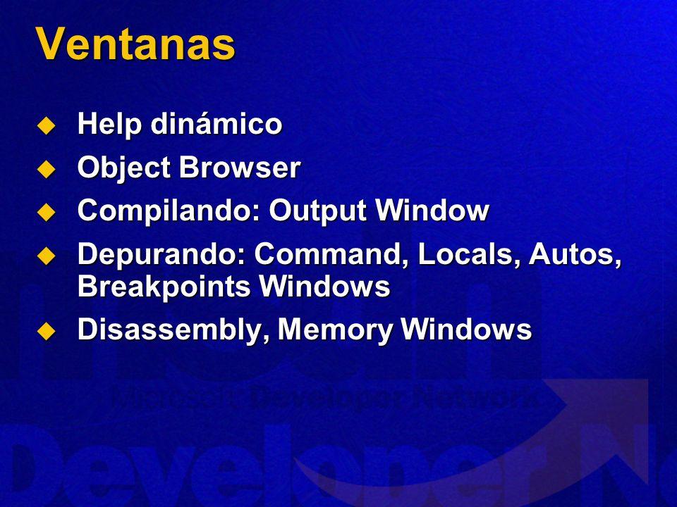 Ventanas Help dinámico Help dinámico Object Browser Object Browser Compilando: Output Window Compilando: Output Window Depurando: Command, Locals, Autos, Breakpoints Windows Depurando: Command, Locals, Autos, Breakpoints Windows Disassembly, Memory Windows Disassembly, Memory Windows