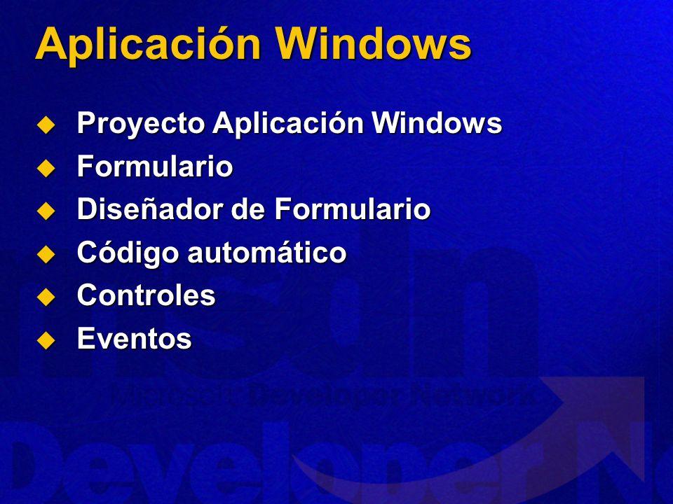 Aplicación Windows Proyecto Aplicación Windows Proyecto Aplicación Windows Formulario Formulario Diseñador de Formulario Diseñador de Formulario Código automático Código automático Controles Controles Eventos Eventos