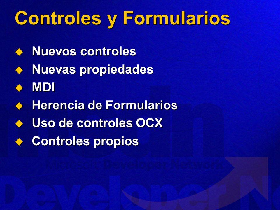 Controles y Formularios Nuevos controles Nuevos controles Nuevas propiedades Nuevas propiedades MDI MDI Herencia de Formularios Herencia de Formularios Uso de controles OCX Uso de controles OCX Controles propios Controles propios