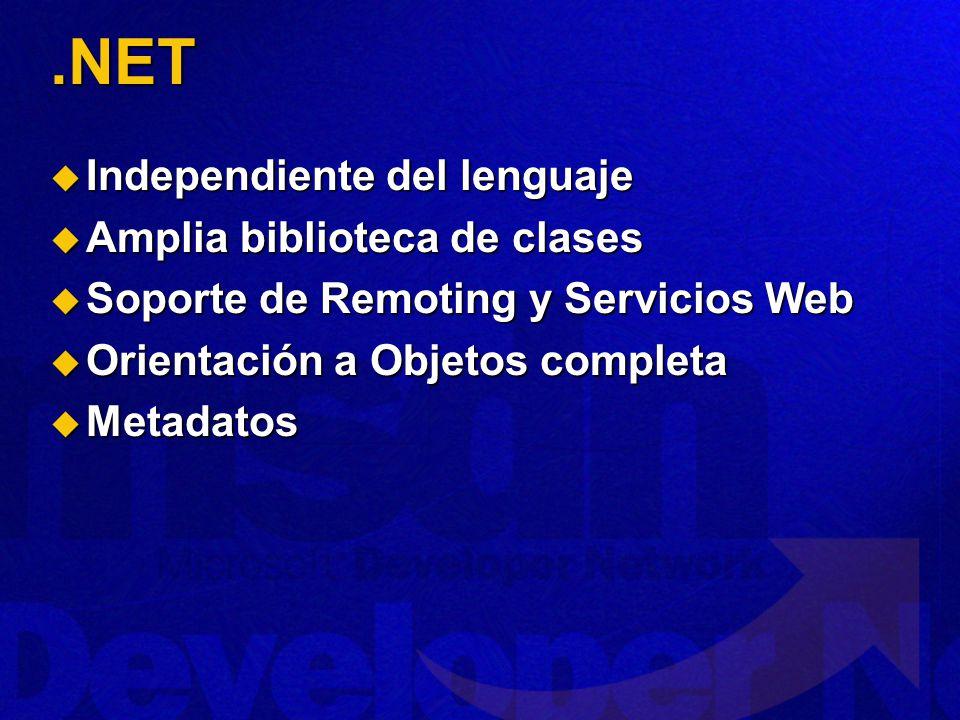 .NET Independiente del lenguaje Independiente del lenguaje Amplia biblioteca de clases Amplia biblioteca de clases Soporte de Remoting y Servicios Web