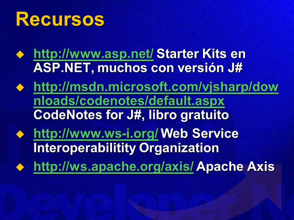 Recursos http://www.asp.net/ Starter Kits en ASP.NET, muchos con versión J# http://www.asp.net/ Starter Kits en ASP.NET, muchos con versión J# http://www.asp.net/ http://msdn.microsoft.com/vjsharp/dow nloads/codenotes/default.aspx CodeNotes for J#, libro gratuito http://msdn.microsoft.com/vjsharp/dow nloads/codenotes/default.aspx CodeNotes for J#, libro gratuito http://msdn.microsoft.com/vjsharp/dow nloads/codenotes/default.aspx http://msdn.microsoft.com/vjsharp/dow nloads/codenotes/default.aspx http://www.ws-i.org/ Web Service Interoperabilitity Organization http://www.ws-i.org/ Web Service Interoperabilitity Organization http://www.ws-i.org/ http://ws.apache.org/axis/ Apache Axis http://ws.apache.org/axis/ Apache Axis http://ws.apache.org/axis/