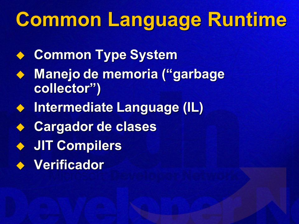 Common Type System Common Type System Manejo de memoria (garbage collector) Manejo de memoria (garbage collector) Intermediate Language (IL) Intermedi