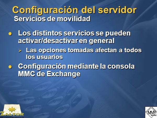 Configuración del servidor Servicios de movilidad Los distintos servicios se pueden activar/desactivar en general Los distintos servicios se pueden activar/desactivar en general Las opciones tomadas afectan a todos los usuarios Las opciones tomadas afectan a todos los usuarios Configuración mediante la consola MMC de Exchange Configuración mediante la consola MMC de Exchange