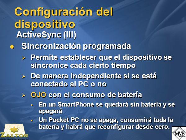 Configuración del dispositivo ActiveSync (III) Sincronización programada Sincronización programada Permite establecer que el dispositivo se sincronice cada cierto tiempo Permite establecer que el dispositivo se sincronice cada cierto tiempo De manera independiente si se está conectado al PC o no De manera independiente si se está conectado al PC o no OJO con el consumo de batería OJO con el consumo de batería En un SmartPhone se quedará sin batería y se apagará En un SmartPhone se quedará sin batería y se apagará Un Pocket PC no se apaga, consumirá toda la batería y habrá que reconfigurar desde cero.