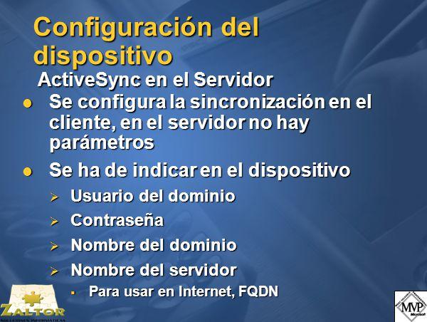 Configuración del dispositivo ActiveSync en el Servidor Se configura la sincronización en el cliente, en el servidor no hay parámetros Se configura la sincronización en el cliente, en el servidor no hay parámetros Se ha de indicar en el dispositivo Se ha de indicar en el dispositivo Usuario del dominio Usuario del dominio Contraseña Contraseña Nombre del dominio Nombre del dominio Nombre del servidor Nombre del servidor Para usar en Internet, FQDN Para usar en Internet, FQDN