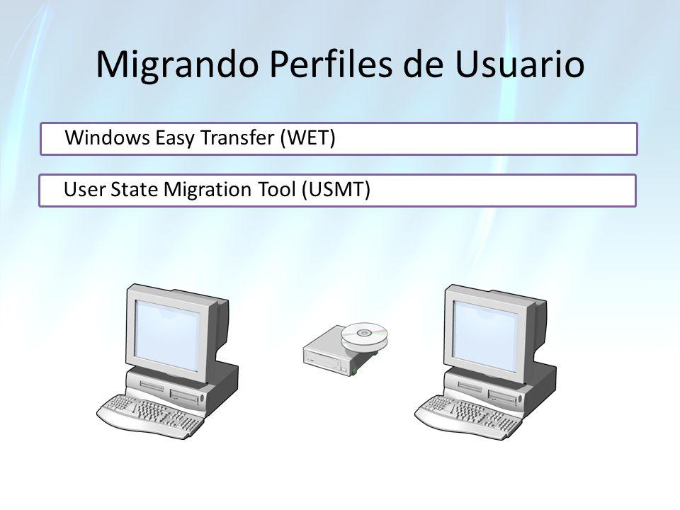 Migrando Perfiles de Usuario Windows Easy Transfer (WET) User State Migration Tool (USMT)