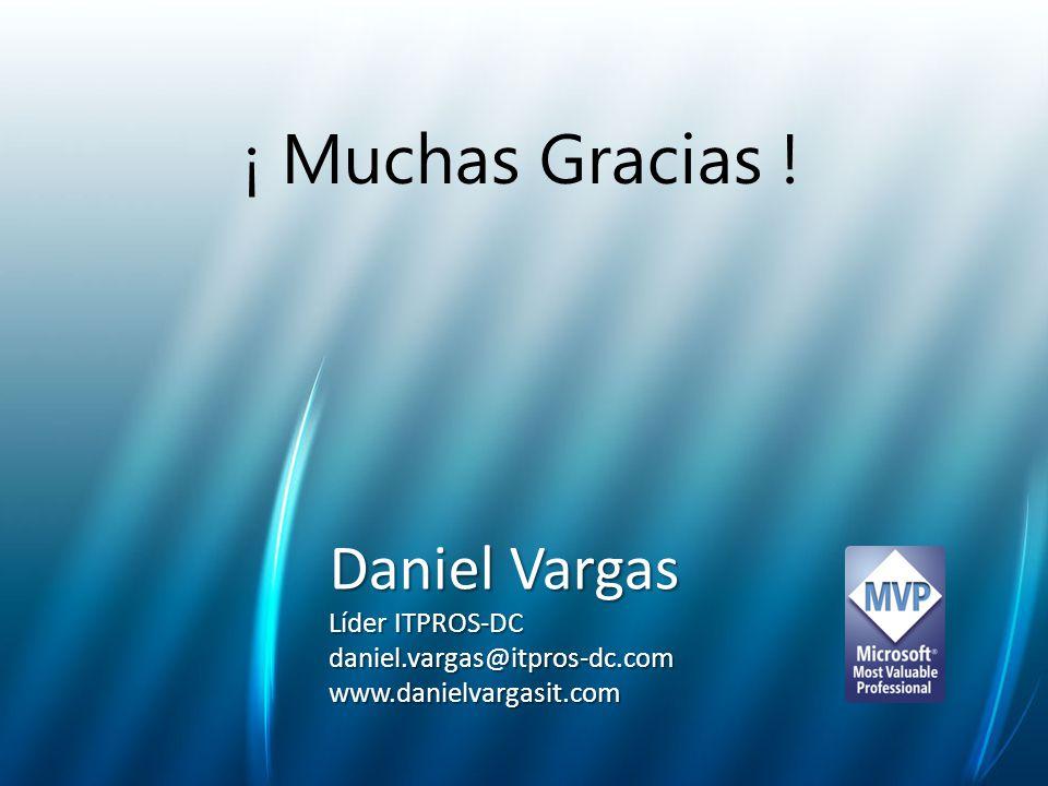 ¡ Muchas Gracias ! Daniel Vargas Líder ITPROS-DC daniel.vargas@itpros-dc.comwww.danielvargasit.com