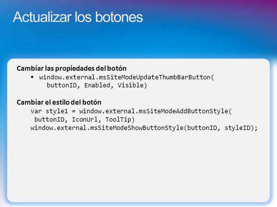 Actualizar los botones Cambiar las propiedades del botón window.external.msSiteModeUpdateThumbBarButton( buttonID, Enabled, Visible) Cambiar el estilo