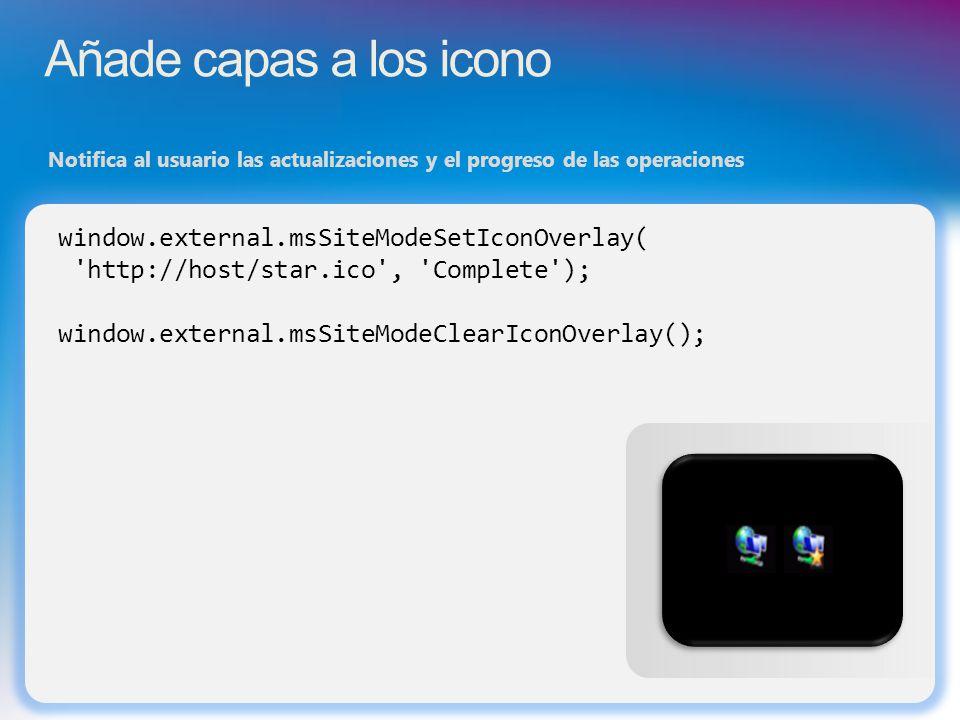 Añade capas a los icono Notifica al usuario las actualizaciones y el progreso de las operaciones window.external.msSiteModeSetIconOverlay( 'http://hos